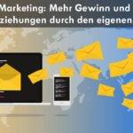E-Mail-Marketing: Höhere Einnahmen und bessere Kundenbeziehungen durch einen eigenen Newsletter