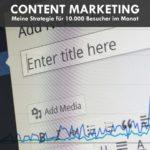 Content-Marketing: Meine Strategie für gute Inhalte und viele Webseitenbesucher