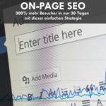 On-Page Optimierung: 300% mehr Besucher in nur 30 Tagen mit dieser einfachen Strategie